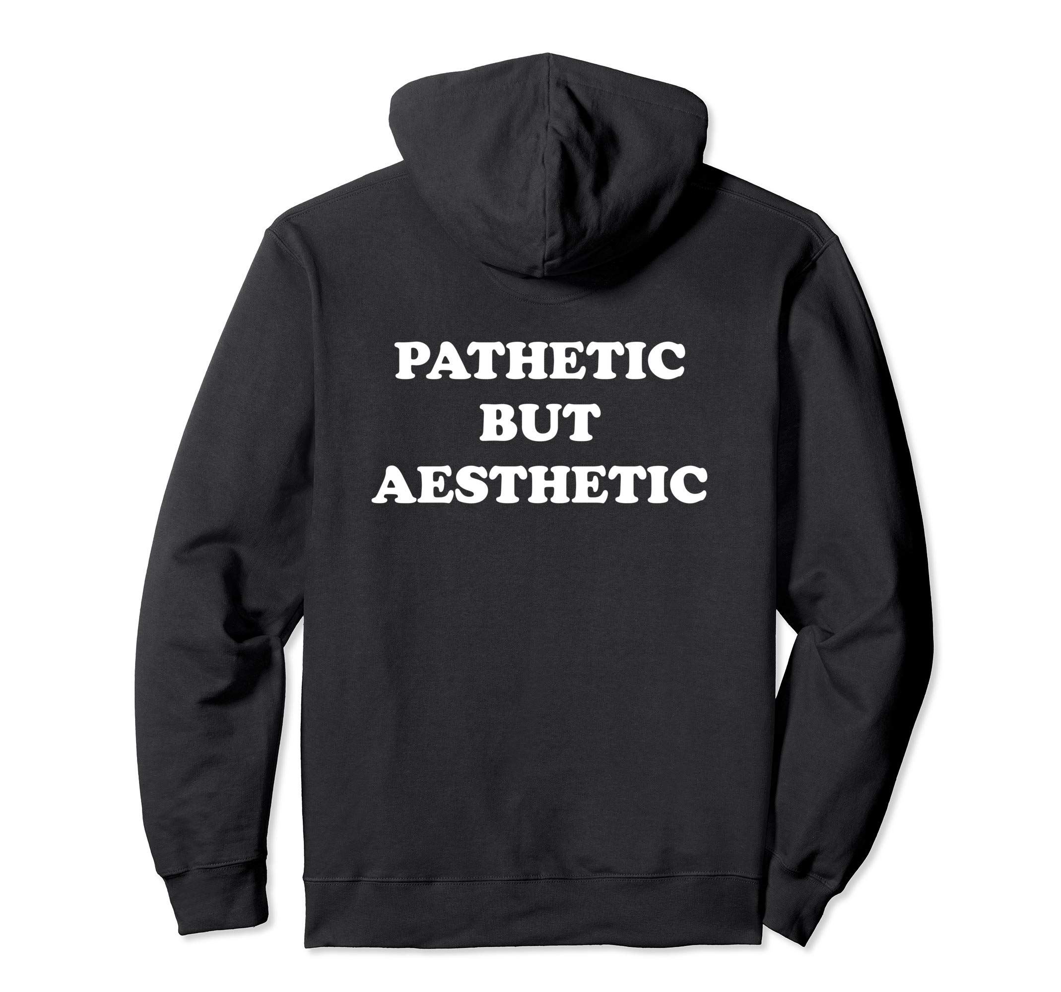Pathetic But Aesthetic - Aesthetic Fashion Hoodie by Aesthetic Choice