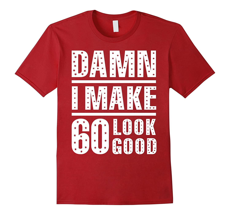 Damn I Make 60 Look Good 60th Birthday T-Shirt-Art