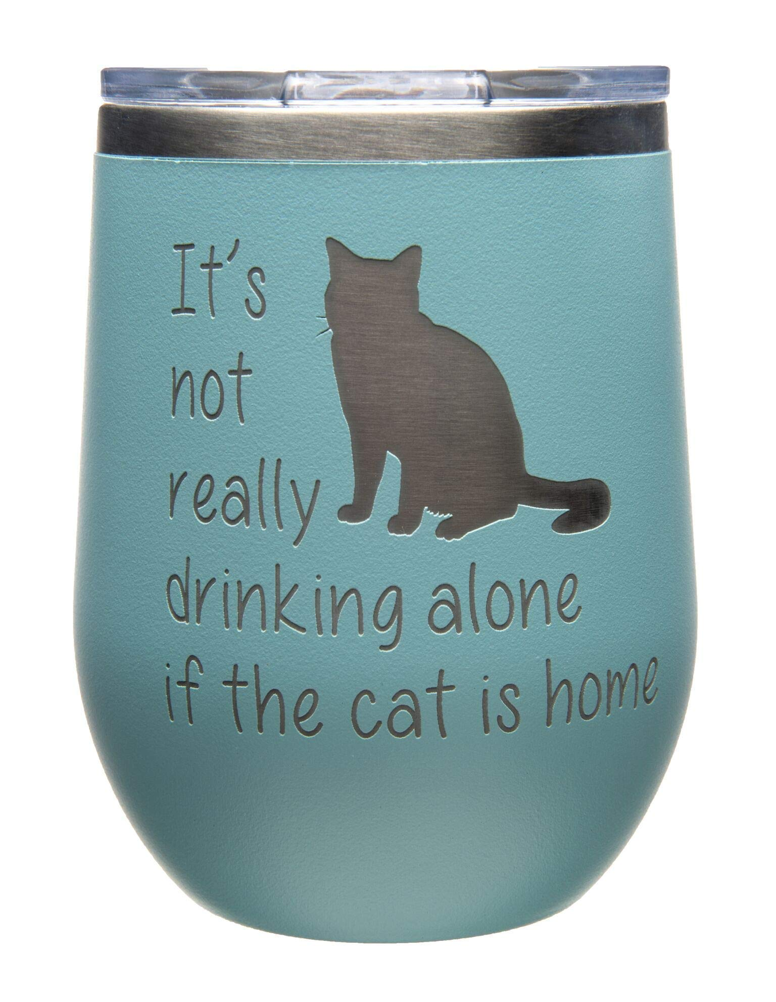 It's not Really Drinking Alone if the Cat is Home Stemless Wine Glass-12oz. - Stainless steel Double insulated Travel Tumbler with Lid-Teal Powder Coated-Laser Engraved(teal cat)