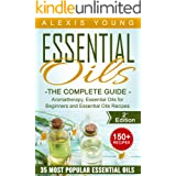 Essential Oils for Beginners: The Complete Guide: Over 150 Powerful Recipes That Really Works, Aromatherapy, Essential Oils,