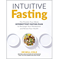 Intuitive Fasting: The Flexible Four-Week Intermittent Fasting Plan to Recharge Your Metabolism and Renew Your Health…