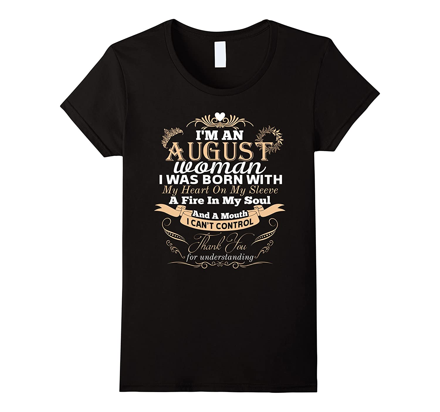 Womens I Am An August Girl I Was Born With My Heart on my s-BN