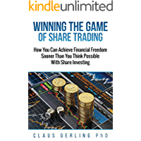 Winning The Game of Share Trading: How You Can Achieve Financial Freedom Sooner Than You Think Possible With Share Trading