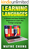 Learn Languages: A Simple and Easy Guide for Beginners to Learn any Foreign Language (learning language, foreign language, Book 1) (English Edition)
