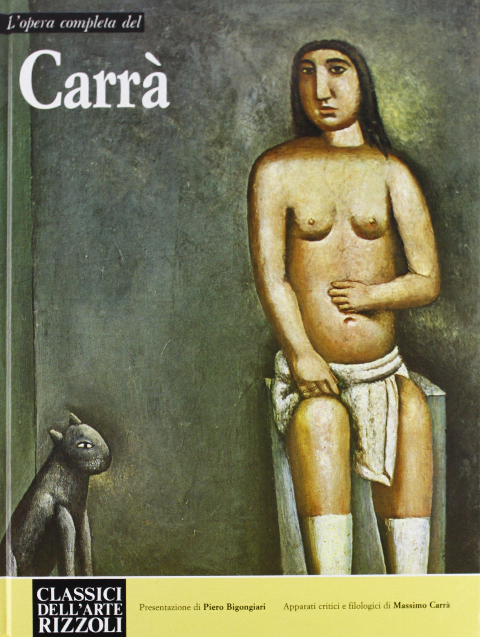 L'opera completa del Carrà Copertina flessibile – 1 gen 1900 Bigongiari Piero Carrà Carlo Rizzoli 8817273449