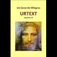 URTEXT. Un curso de milagros: Capítulos 1 al 6