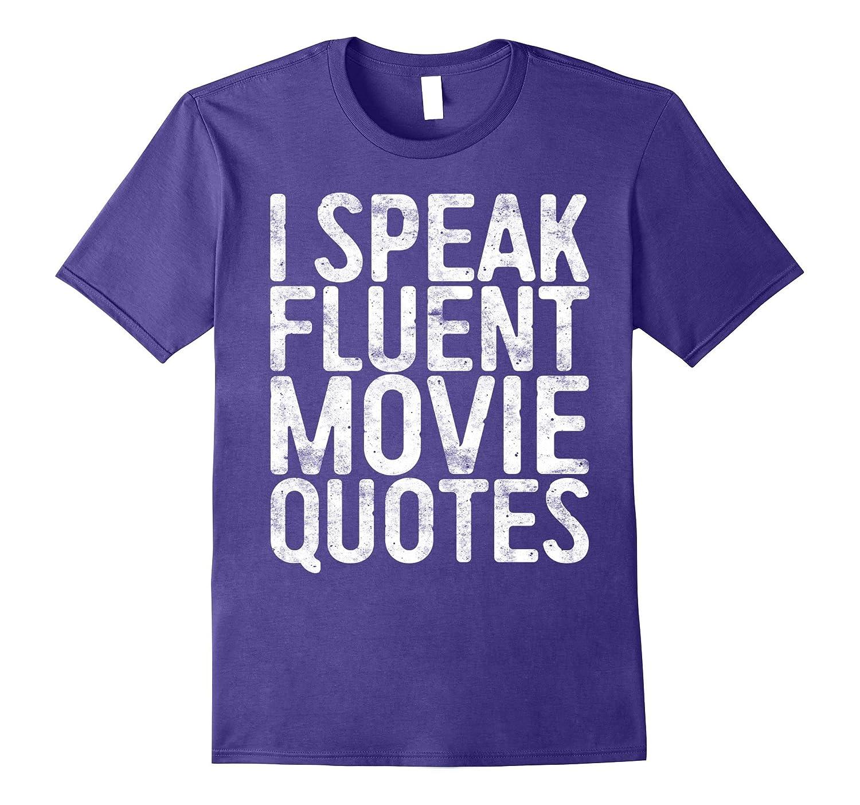 I Speak Fluent Movie Quotes T-Shirt Cinema Lover Gift-FL