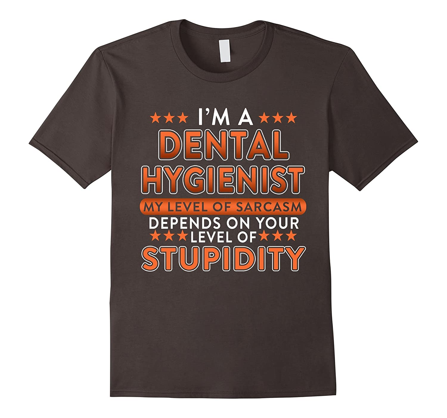 Im A Dental Hygienist T-shirt My Level Of Sarcasm Depends-TD
