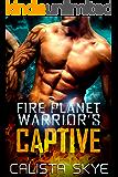 Fire Planet Warrior's Captive: A SciFi BBW/Alien Fated Mates Romance (Fire Planet Warriors Book 1)