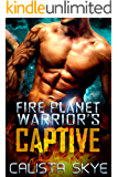 Fire Planet Warrior's Captive: A SciFi BBW/Alien Fated Mates Romance (Fire Planet Warriors Book 1)