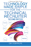 Technology Made Simple for the Technical Recruiter, Second Edition: A Technical Skills Primer