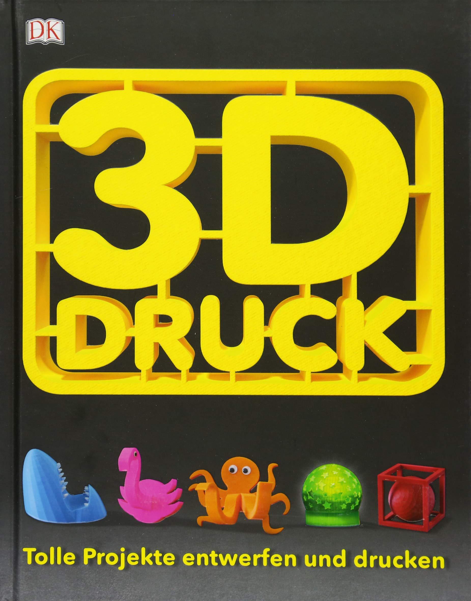 3-D-Druck: Tolle Projekte entwerfen und drucken: Amazon.de: Bücher