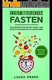 Intermittierendes Fasten: Mit Kurzzeitfasten gesund, schnell und effektiv abnehmen für ein langes Leben (5:2 Diät, Intervallfasten, Rezepte, 16:8 Diät)