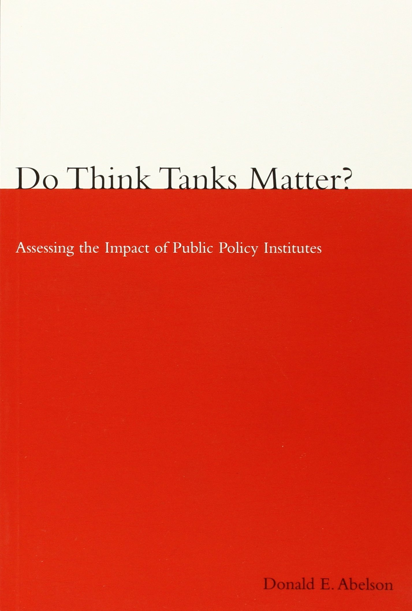 Download Do Think Tanks Matter?, First Edition: Assessing the Impact of Public Policy Institutes PDF