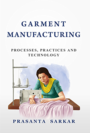 Garment Manufacturing: Processes; Practices and Technology