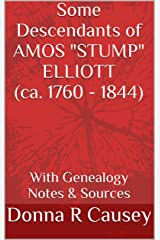 "Some Descendants of Amos ""Stump"" Elliott (ca. 1760 - 1844): With Genealogy Notes & Sources Kindle Edition"