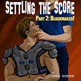 Settling the Score - Part 2: Blackmailed!: Gay BDSM Erotica