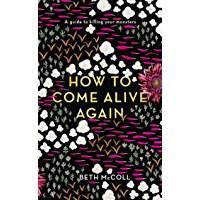 How to Come Alive Again: A guide to killing your monsters (English Edition)
