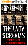The Lady Screams (The House of Jack the Ripper Book 4)