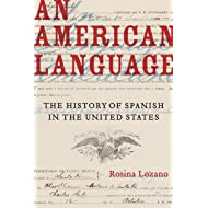 An American Language: The History of Spanish in the United States (Volume 49) (American Crossroads)