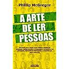 A ARTE DE LER PESSOAS: Um guia para fazer uma leitura rápida de pessoas, compreender a linguagem corporal e as emoções, decod