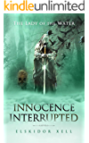 Innocence Interrupted: The Lady of the Water Book 1