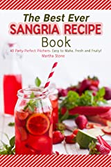 The Best Ever Sangria Recipe Book: 40 Party Perfect Pitchers- Easy to Make, Fresh and Fruity! Kindle Edition