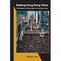 Making Hong Kong China: The Rollback of Human Rights and the Rule of Law (Asia Shorts)