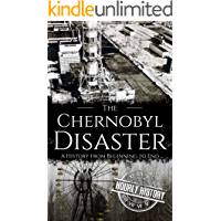 The Chernobyl Disaster: A History from Beginning to End