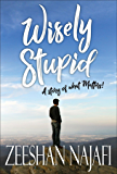 Wisely Stupid: A story of what matters