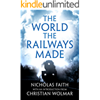 The World the Railways Made: Wolmar's Railway Library (Christian Wolmar's Railway Library)
