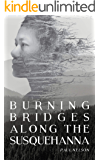Burning Bridges Along the Susquehanna: Book 1 in the Susquehanna Series