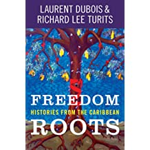 Freedom Roots: Histories from the Caribbean Dec 16, 2019