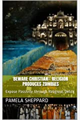 Beware Christian:: Religion Produces  Zombies: Expose Passivity through Religious Detox Kindle Edition
