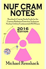 NUF Cram Notes: Rennhack's Concise Study Guide for the Contract Radiation Protection Technician Nuclear Utilities Fundamentals (NUF) Exam Kindle Edition