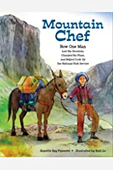 Mountain Chef: How One Man Lost His Groceries, Changed His Plans, and Helped Cook Up the National Park Service (Carter G Woodson Award Book (Awards)) Kindle Edition