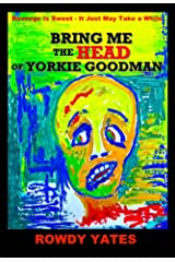 Bring Me the Head of Yorkie Goodman Kindle Edition