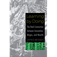 Learning by Doing: The Real Connection between Innovation, Wages, and Wealth (English Edition)