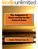 The Judgment of Satan and Sin by the Cross of Jesus