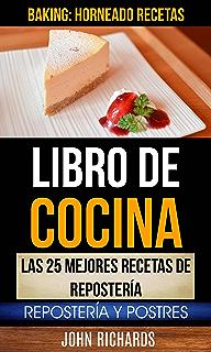 Libro De Cocina: Las 25 mejores recetas de repostería: Repostería y Postres (Baking