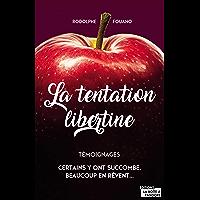 La tentation libertine: Certains y ont succombé, beaucoup en rêvent (Témoignage et document)