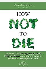 How Not To Die: Entdecken Sie Nahrungsmittel, die Ihr Leben verlängern - und bewiesenermaßen Krankheiten vorbeugen und heilen (German Edition) Kindle Edition