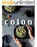 Eat to Beat Colon Disease: Simple Recipes to Maintain a Healthy Colon