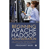 Beginning Apache Hadoop Administration : The First Step towards Hadoop Administration and Management
