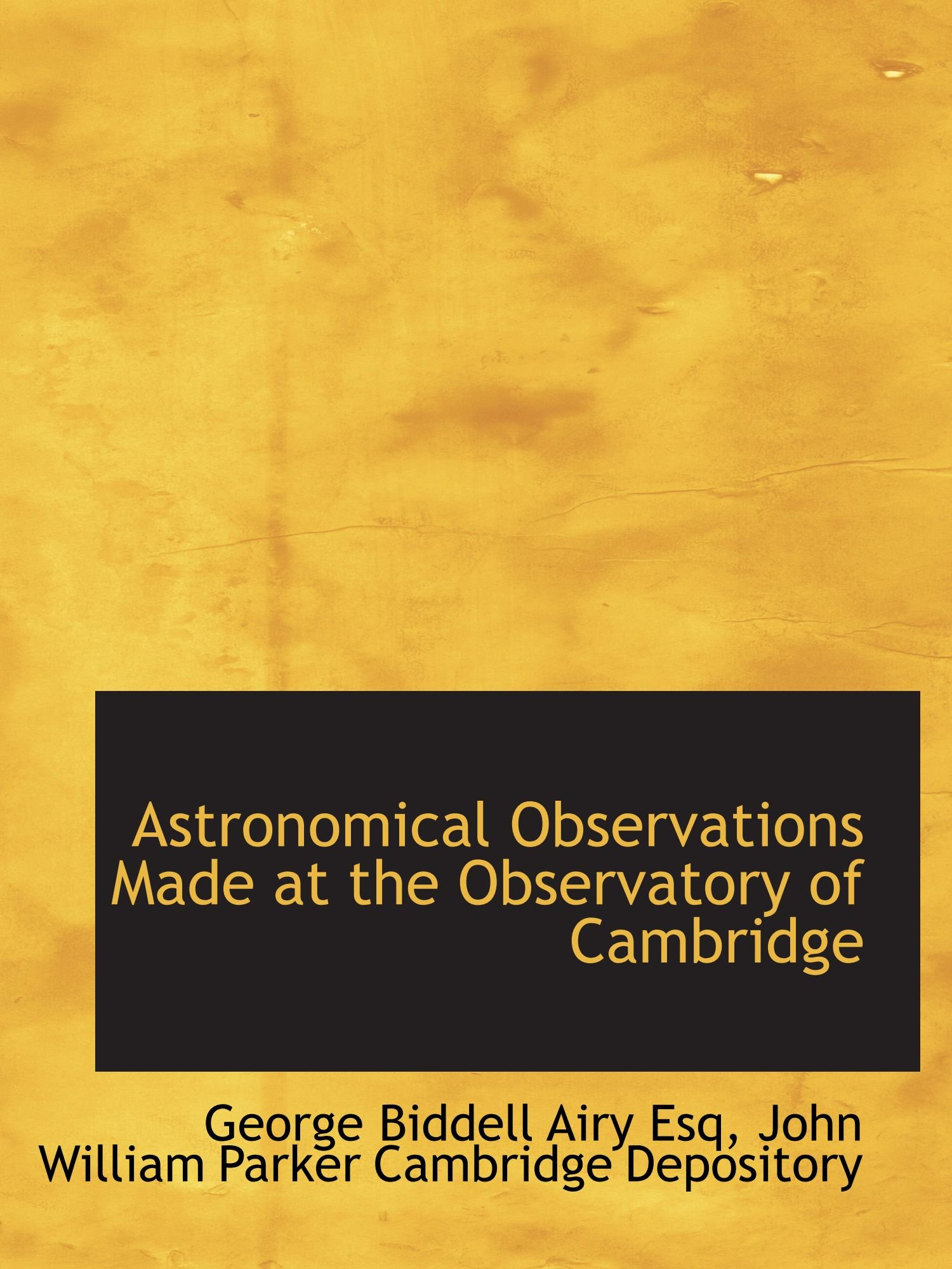 Read Online Astronomical Observations Made at the Observatory of Cambridge pdf