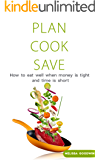 Plan Cook Save: How to eat well when money is tight and time is short (English Edition)