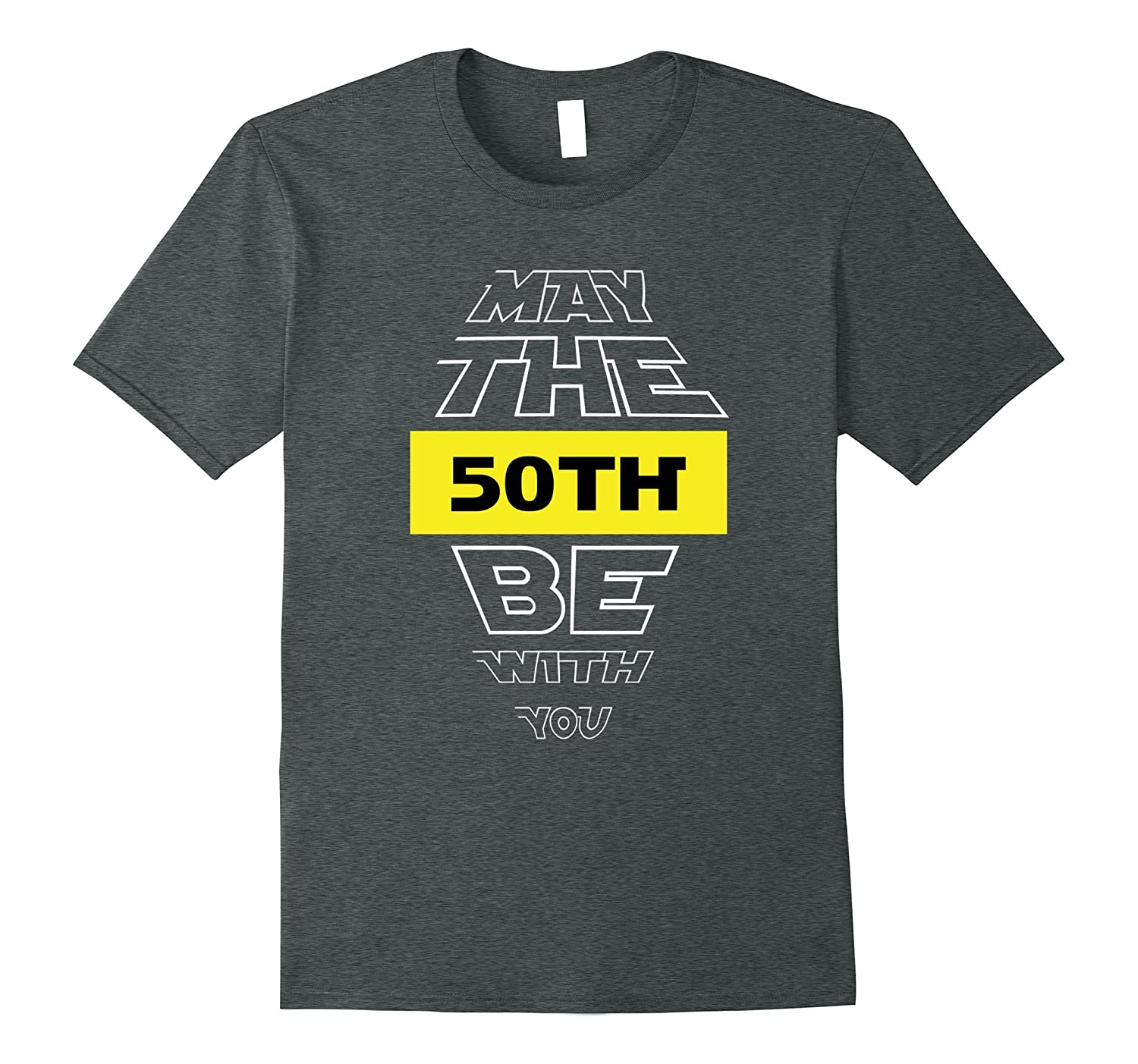 50th Birthday T-Shirt May The 50th Be With You fiftieth bday-ah my shirt one gift