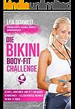 Die Bikini-Body-Fit-Challenge: Schnell abnehmen und Fett am Bauch verbrennen - 1 Kleidergröße weniger in nur 14 Tagen