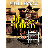 Our Deathbeds Will Be Thirsty (English Edition)