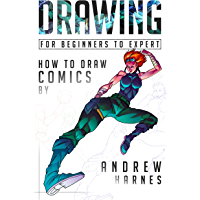 Drawing For Beginners to Expert: How to Draw Comics (Drawing, Comics, Sketching, Inking, Doodle Drawing, Drawing Manga…